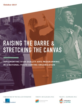 Raising the Barre and Stretching the Canvas: Implementing High Quality Arts Programming in a National Youth Serving Organization, Executive Summary